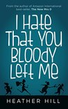 I Hate That You Bloody Left Me