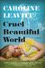 Cruel Beautiful World by Caroline Leavitt
