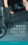 What I Would Tell You: One Mother's Adventure with Medical Fragility
