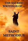 The Sacred Writings of Saint Methodius: Extended Annotated Edition