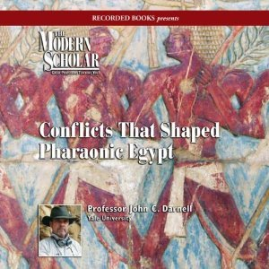 Conflicts that Shaped Pharaonic Egypt  - John C. Darnell