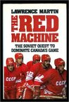 The Red Machine: the Soviet Quest to Dominate Canada's Game