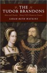 The Tudor Brandons: Mary and Charles - Henry VIII's Nearest & Dearest