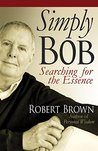 Simply Bob: Searching for the Essence