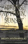 Spring, Autumn, Sunset: A Collection of Inspirational and Compassionate Poetry