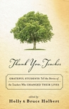 Thank You, Teacher: Grateful Students Tell the Stories of the Teachers Who Changed Their Lives