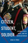 Citizen, Student, Soldier: Latina/o Youth, JROTC, and the American Dream (Social Transformations in American Anthropology)