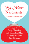 No More Narcissists! How to Stop Choosing Self-Absorbed Men and Find the Love You Deserve
