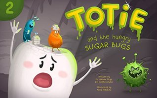 Totie and the Hungry Sugar Bugs (Totie the Molar Book 2)