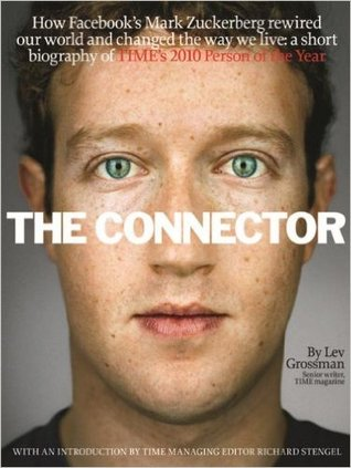 The Connector:  How Facebook's Mark Zuckerberg rewired our world and changed the way we live: A short biography of TIME's 2010 Person of the Year