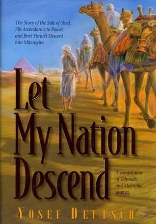 Let My Nation Descend: The Story of the Sale of Yosef, His Ascendancy to Power, and Bnei Yisrael's Descent into Mitzrayim