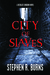 City of Slaves by Stephen R. Burns
