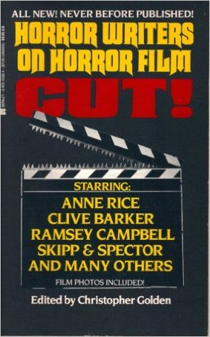 Cut! Horror Writers on Horror Film by Christopher Golden
