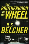 The Brotherhood of the Wheel by R.S. Belcher