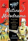 Matinee Melodrama: Playing with Formula in the Sound Serial