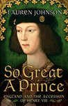 So Great a Prince: England in 1509 (Great Lives)