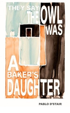 They Say the Owl Was a Baker's Daughter by Pablo D'Stair