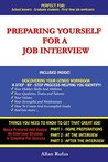 Preparing Yourself For A Job Interview: Preparing Yourself For A Job Interview Is Essential In Getting Your Dream Job. Perfect For School Leavers, Graduate Students And First Time Job Seekers.