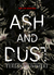 Ash and Dust
