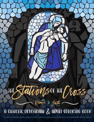 The Stations of the Cross: A Catholic Devotional & Adult Coloring Book: Reflect with Family on the Passion of Jesus Christ This Lent & Easter & Pray for the Year of Mercy of Pope Francis