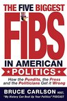 The Five Biggest Fibs in American Politics: How the Pundits, the Press and the Politicians Get it All Wrong