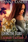 Loving the Tigers (Caspian Cascade, #3)