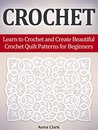 Crochet: Learn to Crochet and Create Beautiful Crochet Quilt Patterns for Beginners (crochet, crochet patterns, crocheting,)