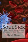 Soul Sick: The Causes of Spiritual Disease in Our Children