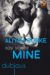 Say You're Mine by Aliyah Burke