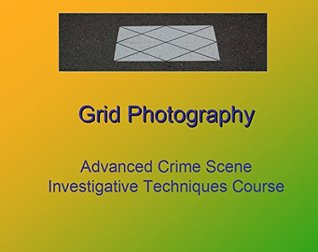 Crime Scene Forensics Visual Course Materials: Grid Photography, Alternate Light Source and Oblique Lighting & Painting with Light