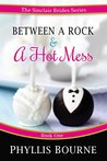 Between a Rock and a Hot Mess (The Sinclair Brides Book 1)