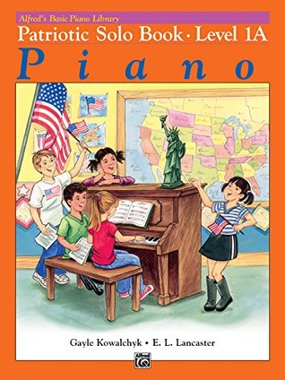 Alfred's Basic Piano Library - Patriotic Solo Book 1A: Learn How to Play with This Esteemed Piano Method