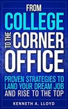 From College to the Corner Office: Proven Strategies to Land Your Dream Job and Rise to the Top