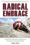 Radical Embrace - Integrating Leadership, Embodiment, Compassion, and Sustainability