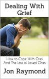 Dealing With Grief: How to Cope With Grief And The Loss of Loved Ones