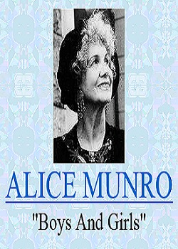 "an analysis of alice munros boys and girls Alice munro boys and girls analysis boys and girls alice munro, in alice munros ""boys and girls"" she tells a story about a young girls resistance to."