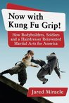 Now with Kung Fu Grip! by Jared Miracle