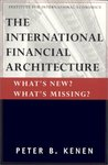 The International Financial Architecture: What's New, What's Missing?