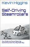 Self-Driving Steamrollers: Your Guide to a Future Featuring Autonomous Cars You May Never Buy