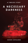 A Necessary Darkness (A Timeless Story #2)