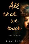 All that We Touch (First Kiss Mystery #3)