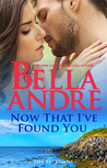 Now That I've Found You by Bella Andre