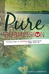 Pure Submission: Turning What We Think About Submission Right Side Up