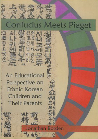 Confucius Meets Piaget: An Educational Perspective on Ethnic Korean Children and Their Parents
