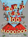 How to Turn $100 into $1,000,000: A Guide to Earning, Saving, and Investing