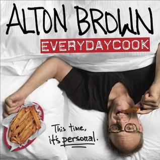 Alton Brown: EVERYDAYCOOK: this time it's personal