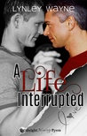 A Life Interrupted (Life Series Book 1)