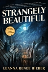 Strangely Beautiful by Leanna Renee Hieber