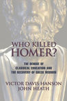 Who Killed Homer: The Demise of Classical Education and the Recovery of Greek Wisdom