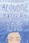 Acoustic Battery Life by E. Kristin Anderson
